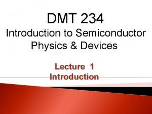 DMT 234 Introduction to Semiconductor Physics Devices Lecture