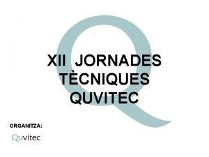 XII JORNADES TCNIQUES QUVITEC ORGANITZA XII JORNADES TCNIQUES