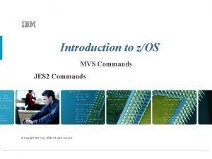 Introduction to zOS MVS Commands JES 2 Commands