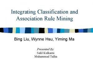 Integrating Classification and Association Rule Mining Bing Liu