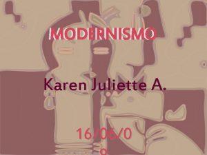 MODERNISMO Karen Juliette A 16060 A fines del