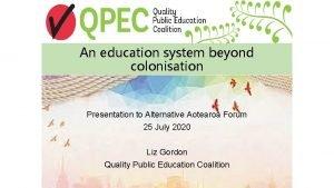 An education system beyond colonisation Presentation to Alternative