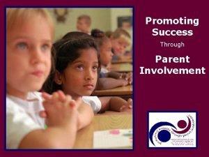 Promoting Success Through Parent Promoting Involvement Success Through