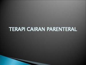 TERAPI CAIRAN PARENTERAL Air merupakan unsure vital untuk