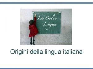 Origini della lingua italiana La letteratura italiana una