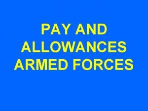 PAY AND ALLOWANCES ARMED FORCES PAY STRUCTURE Sl