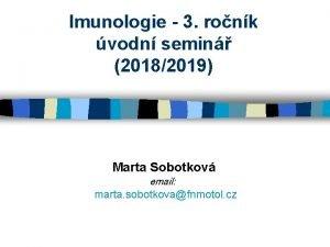 Imunologie 3 ronk vodn semin 20182019 Marta Sobotkov