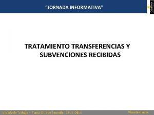 JORNADA INFORMATIVA TRATAMIENTO TRANSFERENCIAS Y SUBVENCIONES RECIBIDAS Jornada