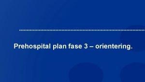 Prehospital plan fase 3 orientering Arbeidsgruppe 1 HornindalVolda