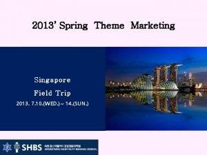 2013 Spring Theme Marketing Singapore Field Trip 2013