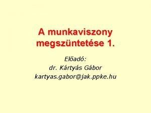 A munkaviszony megszntetse 1 Elad dr Krtys Gbor
