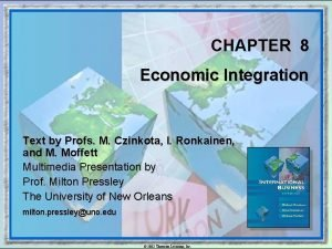 CHAPTER 8 Economic Integration Text by Profs M