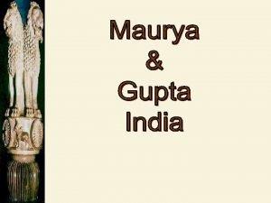 Chandragupta 321 BCE 298 BCE Unified northern India