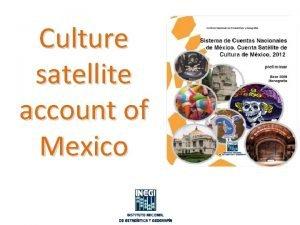 Culture satellite account of Mexico The satellite accounts