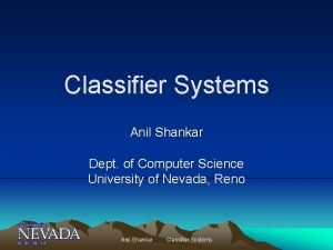 Classifier Systems Anil Shankar Dept of Computer Science