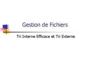 Gestion de Fichiers Tri Interne Efficace et Tri