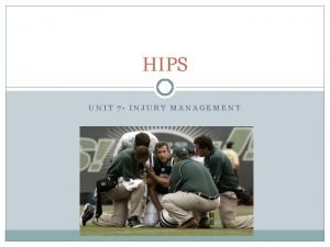 HIPS UNIT 7 INJURY MANAGEMENT HIPS Specific injury