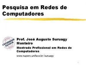 Pesquisa em Redes de Computadores Prof Jos Augusto