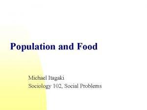 Population and Food Michael Itagaki Sociology 102 Social