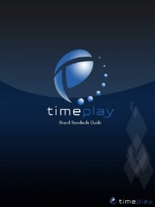 Brand Standards Guide Time Play Brand Standards Brand