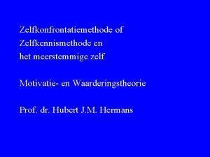 Zelfkonfrontatiemethode of Zelfkennismethode en het meerstemmige zelf Motivatie