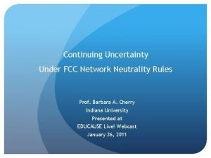 Continuing Uncertainty Under FCC Network Neutrality Rules Prof