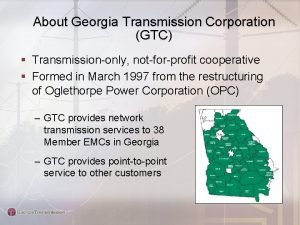 About Georgia Transmission Corporation GTC Transmissiononly notforprofit cooperative