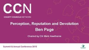 Perception Reputation and Devolution Ben Page Chaired by