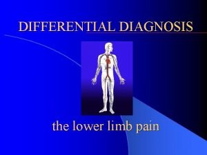 DIFFERENTIAL DIAGNOSIS the lower limb pain Differential diagnosis