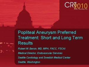 Popliteal Aneurysm Preferred Treatment Short and Long Term