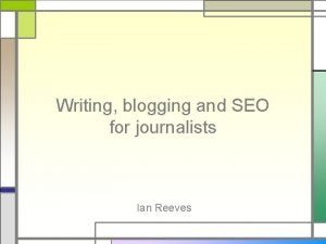 Writing blogging and SEO for journalists Ian Reeves