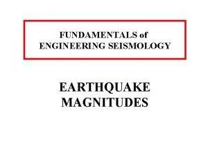 FUNDAMENTALS of ENGINEERING SEISMOLOGY EARTHQUAKE MAGNITUDES Earthquake source