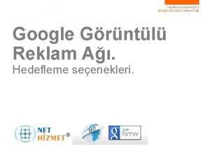Hedefleme seeneiniz Google Grntl Reklam A Hedefleme seenekleri