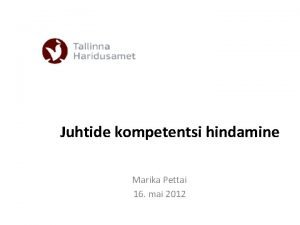 Juhtide kompetentsi hindamine Marika Pettai 16 mai 2012