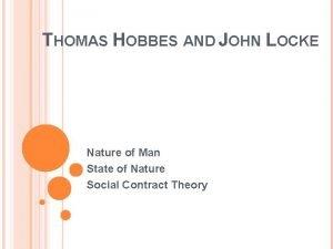 THOMAS HOBBES AND JOHN LOCKE Nature of Man