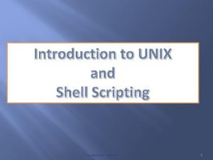 Introduction to UNIX and Shell Scripting Confidential to