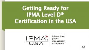 Getting Ready for IPMA Level D Certification in