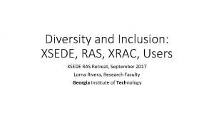Diversity and Inclusion XSEDE RAS XRAC Users XSEDE