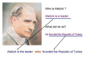 Who is Atatrk Atatrk is a leader What