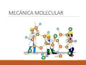 MECNICA MOLECULAR Mecnica Molecular Los mtodos de Mecnica