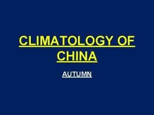 CLIMATOLOGY OF CHINA AUTUMN CLIMATOLOGY OF CHINA GEOGRAPHICAL