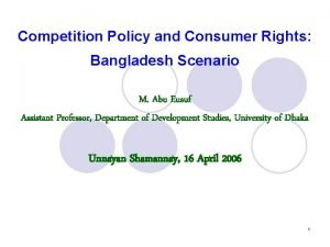 Competition Policy and Consumer Rights Bangladesh Scenario M