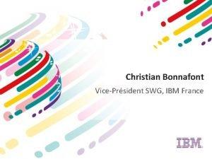 Christian Bonnafont VicePrsident SWG IBM France C sest