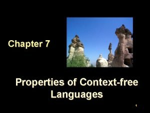 Chapter 7 Properties of Contextfree Languages 1 Outline