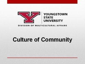 Culture of Community Creating our YSU Culture of