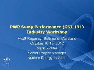 PWR Sump Performance GSI191 Industry Workshop Hyatt Regency