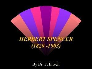HERBERT SPENCER 1820 1903 By Dr F Elwell