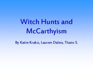 Witch Hunts and Mc Carthyism By Katie Krako