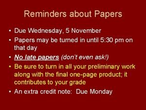 Reminders about Papers Due Wednesday 5 November Papers