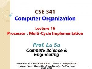 CSE 341 Computer Organization Lecture 16 Processor MultiCycle